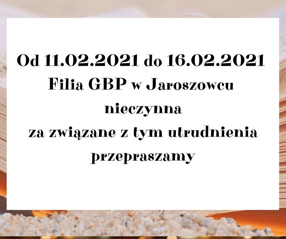 Od dnia 11.02.2021 do dnia 16.02.2021 Filia GBP w Jaroszowcu nieczynna. Za związane z tym utrudnienia przepraszamy.